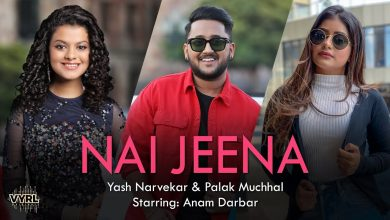 Photo of Nai Jeena a Soothing song Out Catch an interesting love tale with Yash Narvekar and Palak M Soothing voices